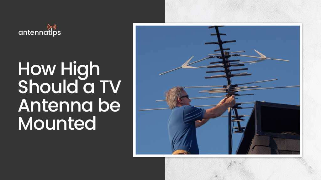 How High Should a TV Antenna be Mounted