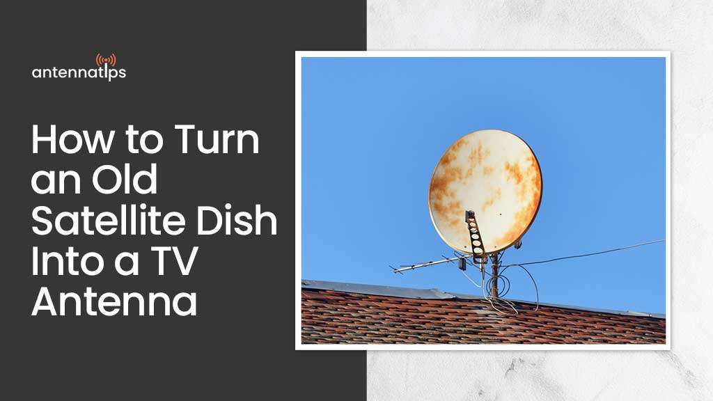 How to Turn an Old Satellite Dish Into a TV Antenna